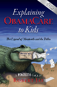 Explaining ObamaCare to Kids: The Legend of...(paperback)